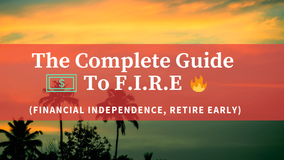 The Complete Guide to F I R E (Financial Independence